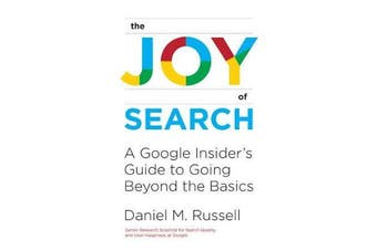The Joy of Search - A Google Insider's Guide to Going Beyond the Basics