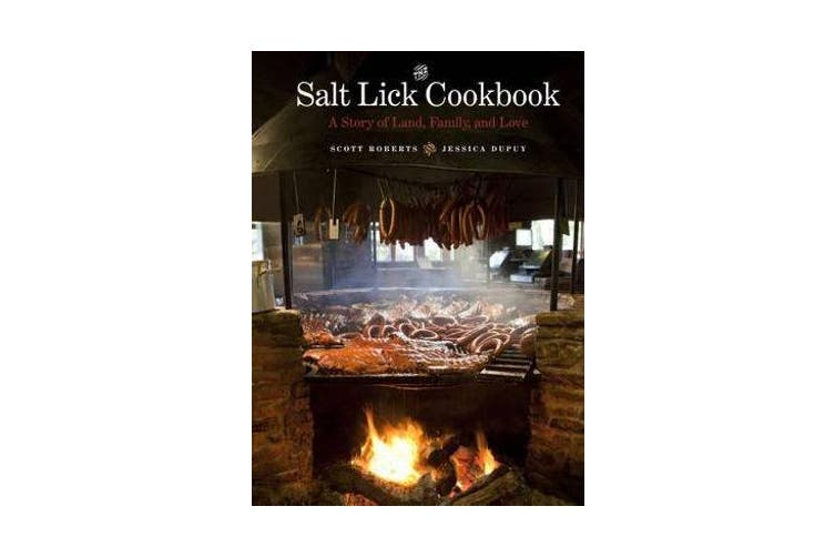 The Salt Lick Cookbook - A Story of Land, Family, and Love