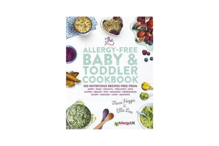 The Allergy-Free Baby & Toddler Cookbook - 100 delicious recipes free from dairy, eggs, peanuts, tree nuts, soya, gluten, sesame and shellfish