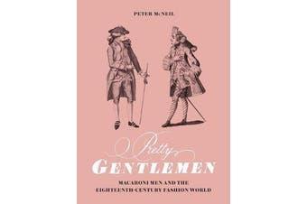 Pretty Gentlemen - Macaroni Men and the Eighteenth-Century Fashion World
