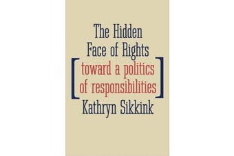 The Hidden Face of Rights - Toward a Politics of Responsibilities