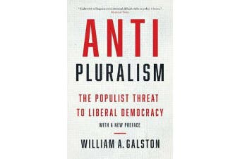 Anti-Pluralism - The Populist Threat to Liberal Democracy