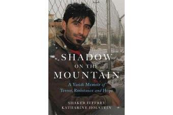 Shadow on the Mountain - A Yazidi Memoir of Terror, Resistance and Hope