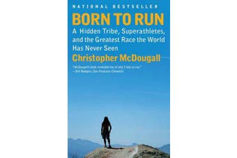 Born to Run - A Hidden Tribe, Superathletes, and the Greatest Race the World Has Never Seen