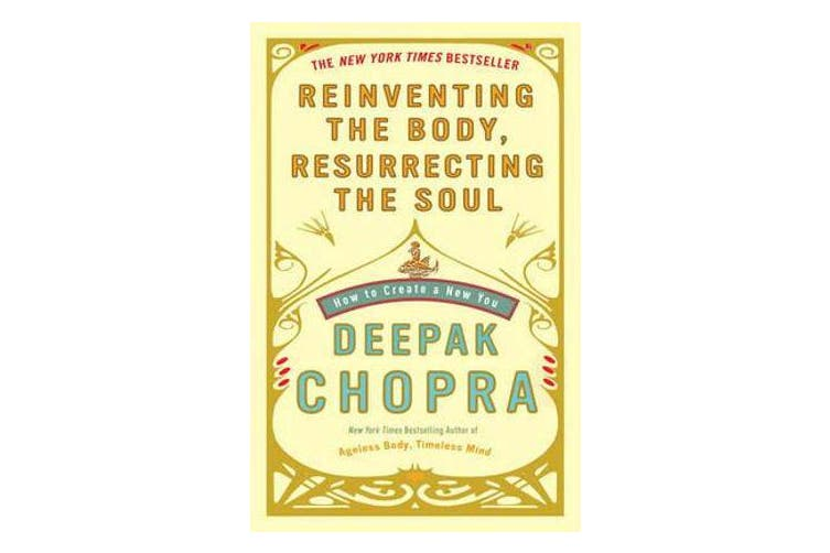 Reinventing the Body, Resurrecting the Soul - How to Create a New You