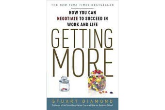 Getting More - How You Can Negotiate to Succeed in Work and Life