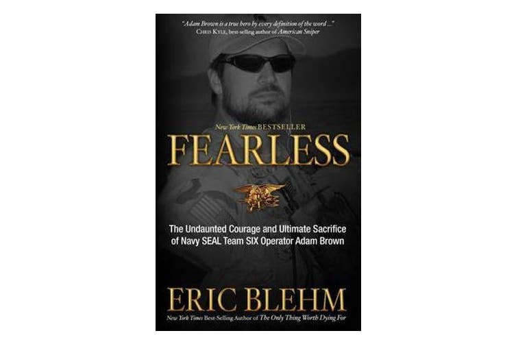 Fearless - The Undaunted Courage and Ultimate Sacrifice of Navy Seal Team Six Operator Adam Brown
