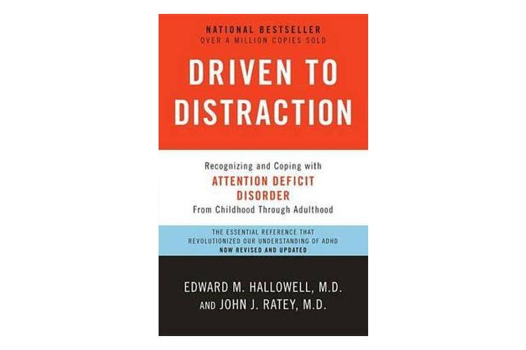 Driven to Distraction - Recognizing and Coping with Attention Deficit Disorder