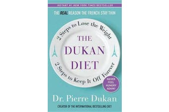 The Dukan Diet - 2 Steps to Lose the Weight, 2 Steps to Keep It Off Forever