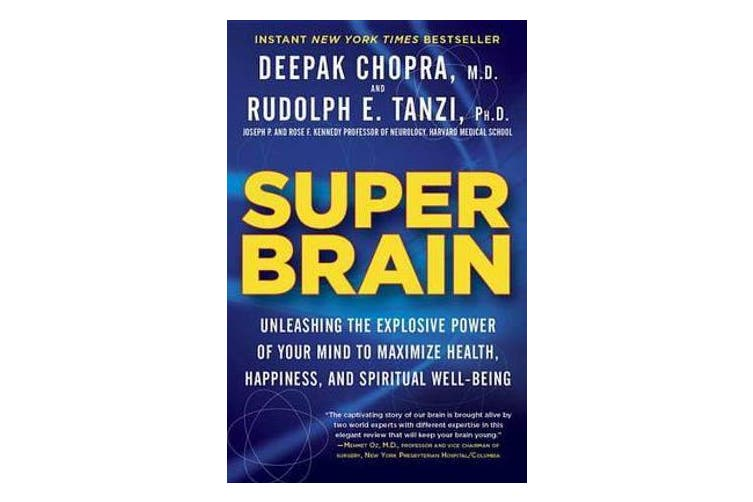 Super Brain - Unleashing the Explosive Power of Your Mind to Maximize Health, Happiness, and Spiritual Well-Being