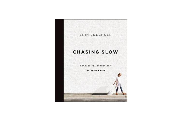 Chasing Slow - Courage to Journey Off the Beaten Path
