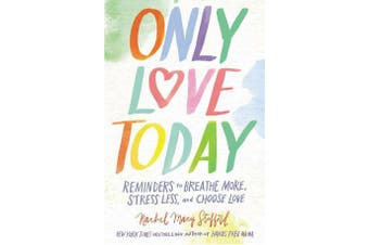 Only Love Today - Reminders to Breathe More, Stress Less, and Choose Love