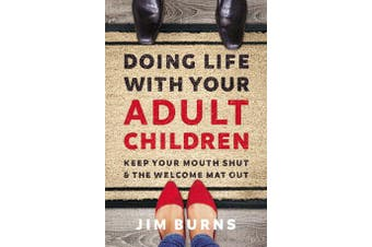 Doing Life with Your Adult Children - Keep Your Mouth Shut and the Welcome Mat Out