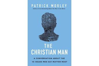 The Christian Man - A Conversation About the 10 Issues Men Say Matter Most