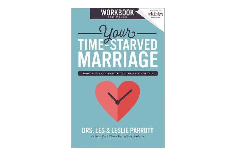 Your Time-Starved Marriage Workbook for Women - How to Stay Connected at the Speed of Life