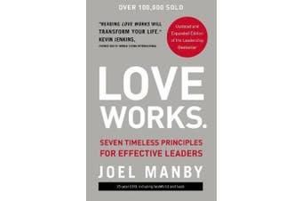 Love Works - Seven Timeless Principles for Effective Leaders