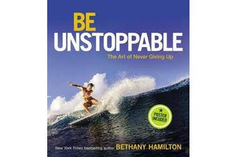 Be Unstoppable - The Art of Never Giving Up