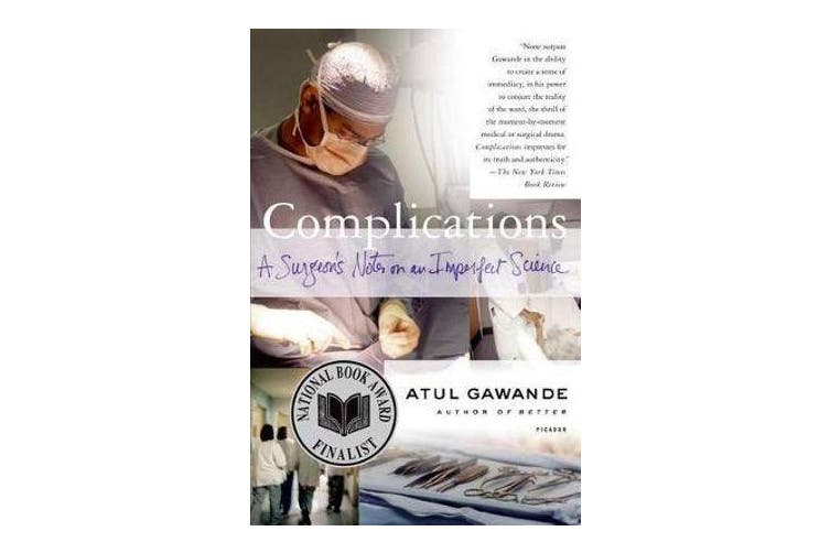 Complications - A Surgeon's Notes on an Imperfect Science