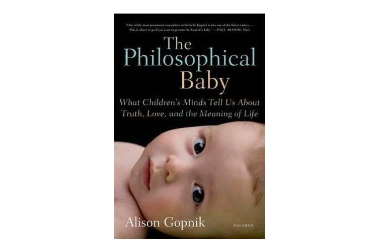 The Philosophical Baby - What Children's Minds Tell Us about Truth, Love, and the Meaning of Life