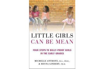 Little Girls Can be Mean - Four Steps to Bully-Proof Girls in the Early Grades
