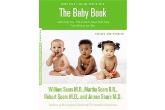The Baby Book - Everything You Need to Know About Your Baby from Birth to Age Two