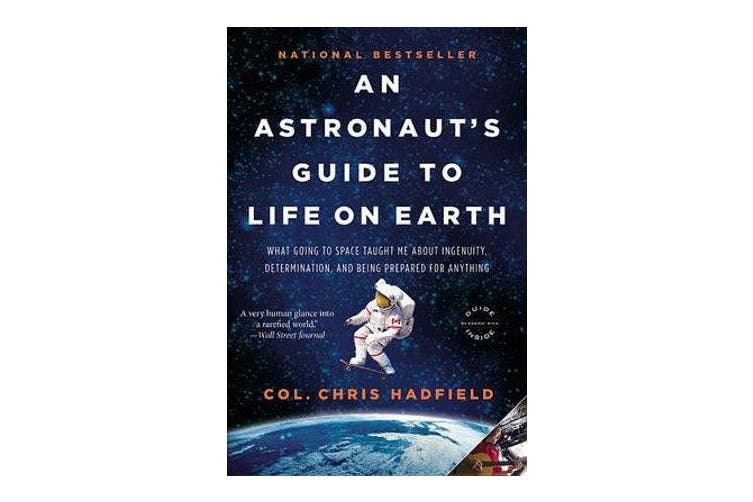 An Astronaut's Guide to Life on Earth - What Going to Space Taught Me about Ingenuity, Determination, and Being Prepared for Anything