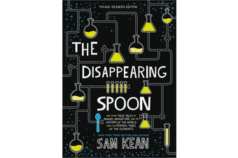 The Disappearing Spoon - And Other True Tales of Rivalry, Adventure, and the History of the World from the Periodic Table of the Elements (Young Readers Edition)