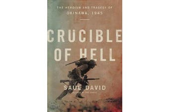 Crucible of Hell - The Heroism and Tragedy of Okinawa, 1945