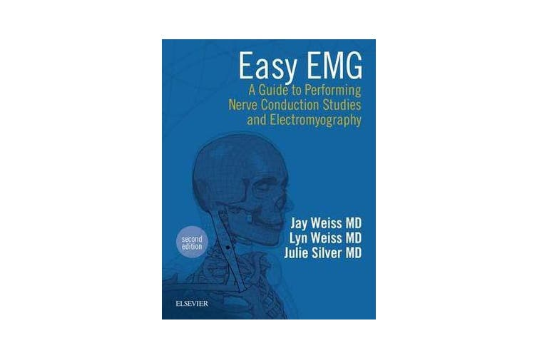 Easy EMG - A Guide to Performing Nerve Conduction Studies and Electromyography