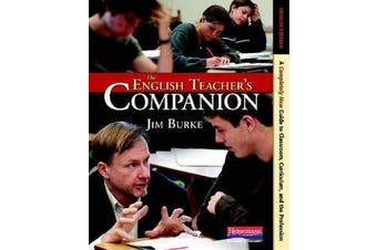 The English Teacher's Companion, Fourth Edition - A Completely New Guide to Classroom, Curriculum, and the Profession