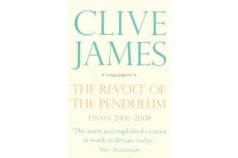The Revolt of the Pendulum - Essays 2005-2008