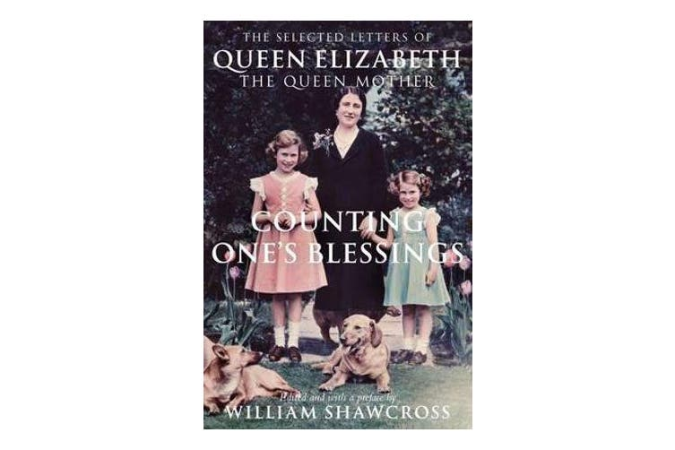 Counting One's Blessings - The Collected Letters of Queen Elizabeth the Queen Mother
