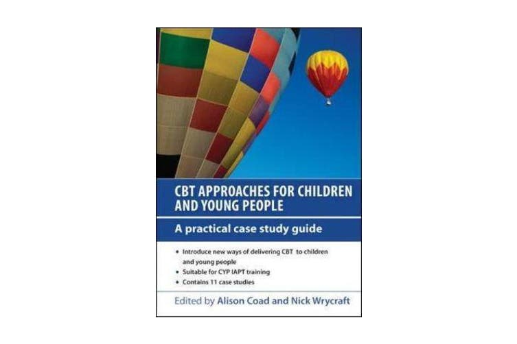 CBT Approaches for Children and Young People - A Practical Case Study Guide