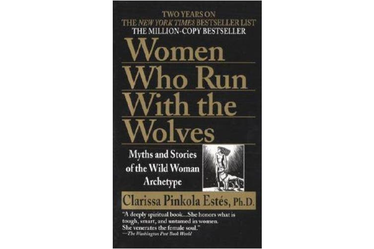 Women Who Run with Wolves - Myths and Stories of the Wild Woman Archetype