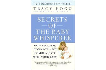 Secrets of the Baby Whisperer - How to Calm, Connect, and Communicate with Your Baby
