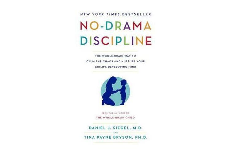 No-Drama Discipline - The Whole-Brain Way to Calm the Chaos and Nurture Your Child's Developing Mind