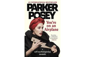 You're on an Airplane - A Self-Mythologizing Memoir