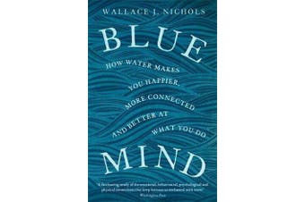 Blue Mind - How Water Makes You Happier, More Connected and Better at What You Do