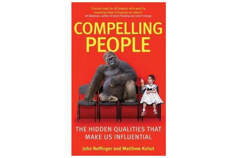 Compelling People - The Hidden Qualities That Make Us Influential