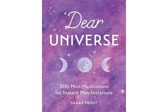 Dear Universe - 200 Mini Meditations for Instant Manifestations