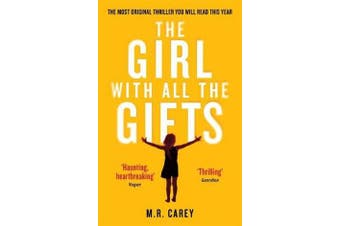 The Girl With All The Gifts - The most original thriller you will read this year