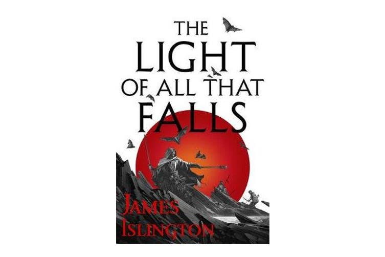The Light of All That Falls - Book 3 of the Licanius trilogy