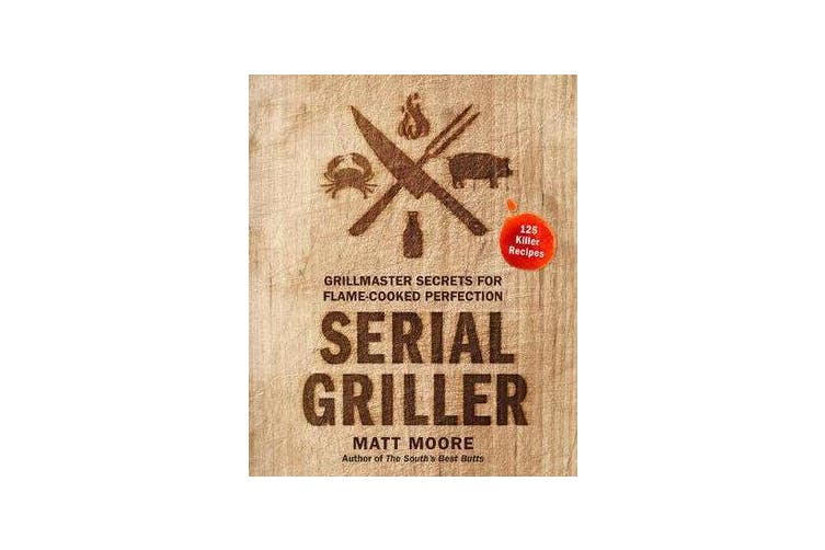 Serial Griller - Grillmaster Secrets for Flame-Cooked Perfection