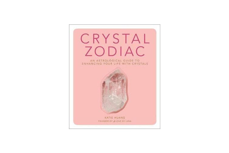Crystal Zodiac - An Astrological Guide to Enhancing Your Life with Crystals