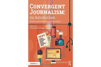 Convergent Journalism: An Introduction - Writing and Producing Across Media