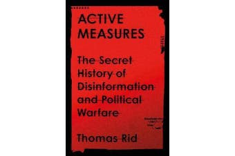 Active Measures - The Secret History of Disinformation and Political Warfare