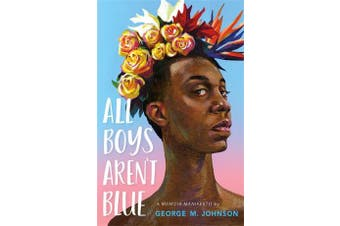 All Boys Aren't Blue - A Memoir-Manifesto