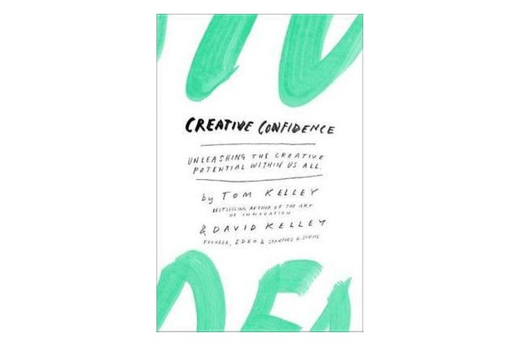 Creative Confidence - Unleashing the Creative Potential Within Us All