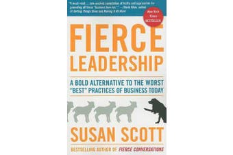 """Fierce Leadership - A Bold Alternative to the Worst """"best"""" Practices of Business Today"""