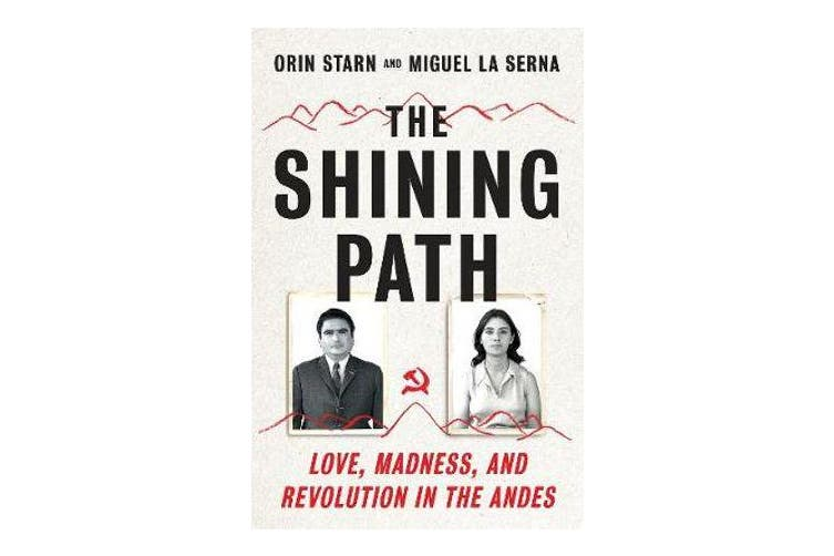 The Shining Path - Love, Madness, and Revolution in the Andes